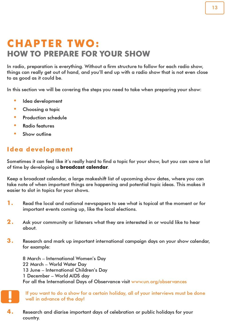 In this section we will be covering the steps you need to take when preparing your show: Idea development Choosing a topic Production schedule Radio features Show outline Idea development Sometimes