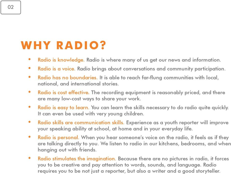 The recording equipment is reasonably priced, and there are many low-cost ways to share your work. Radio is easy to learn. You can learn the skills necessary to do radio quite quickly.