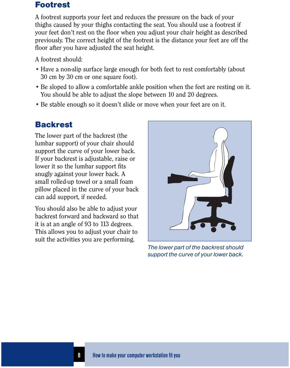 The correct height of the footrest is the distance your feet are off the floor after you have adjusted the seat height.
