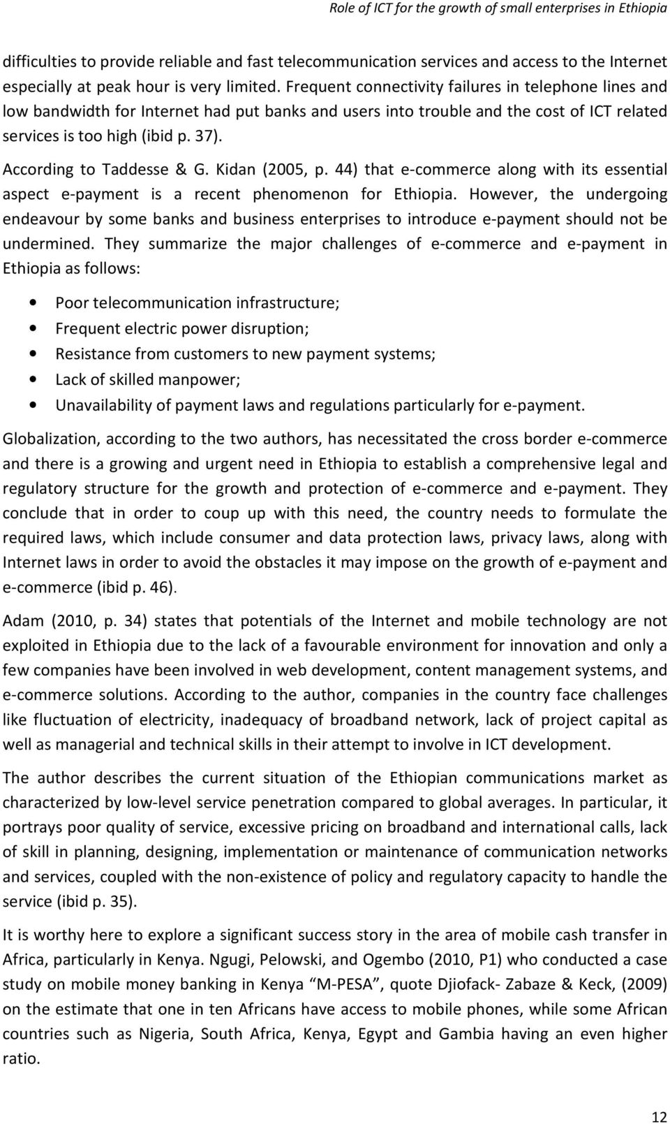 According to Taddesse & G. Kidan (2005, p. 44) that e-commerce along with its essential aspect e-payment is a recent phenomenon for Ethiopia.