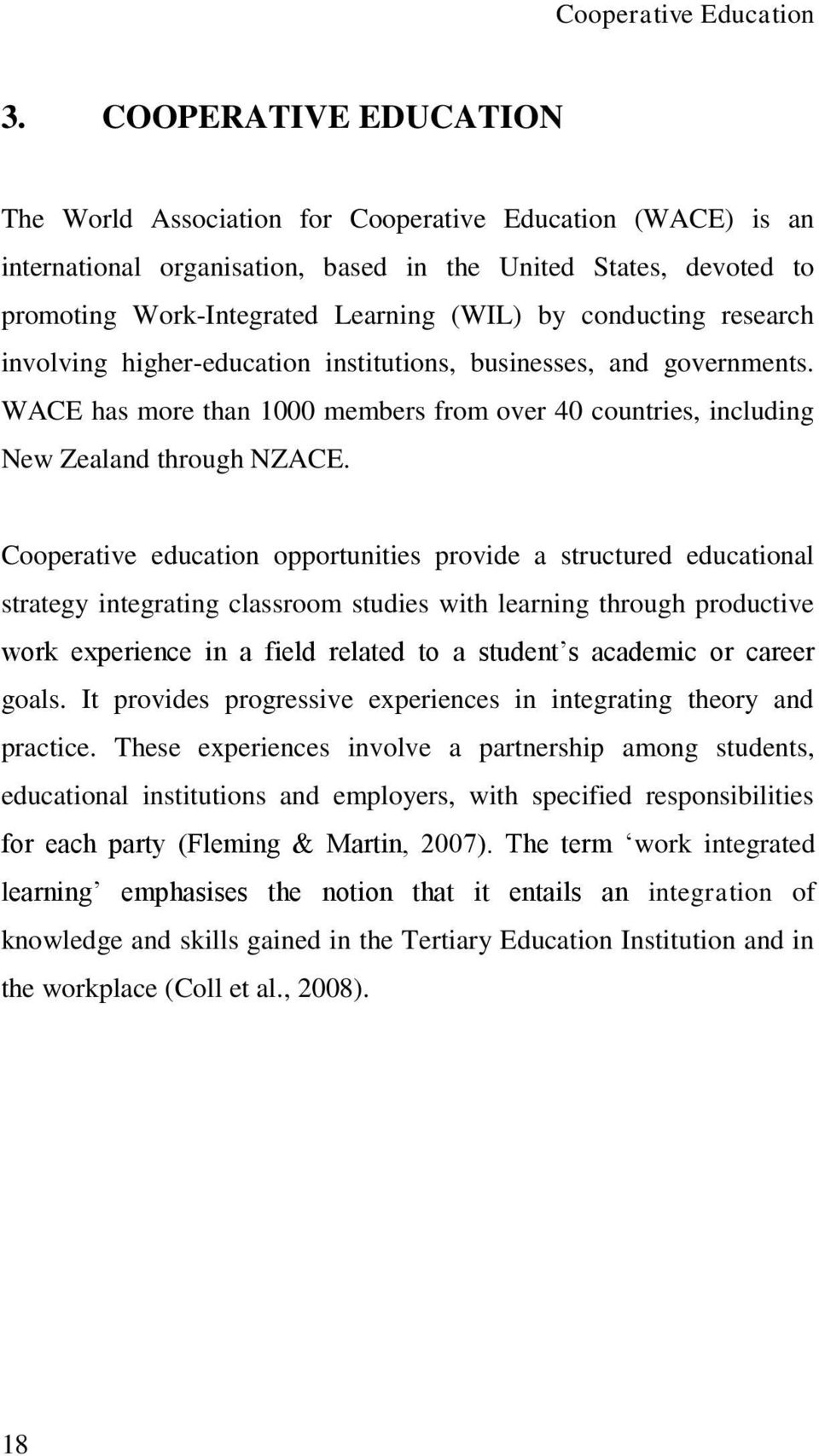 conducting research involving higher-education institutions, businesses, and governments. WACE has more than 1000 members from over 40 countries, including New Zealand through NZACE.