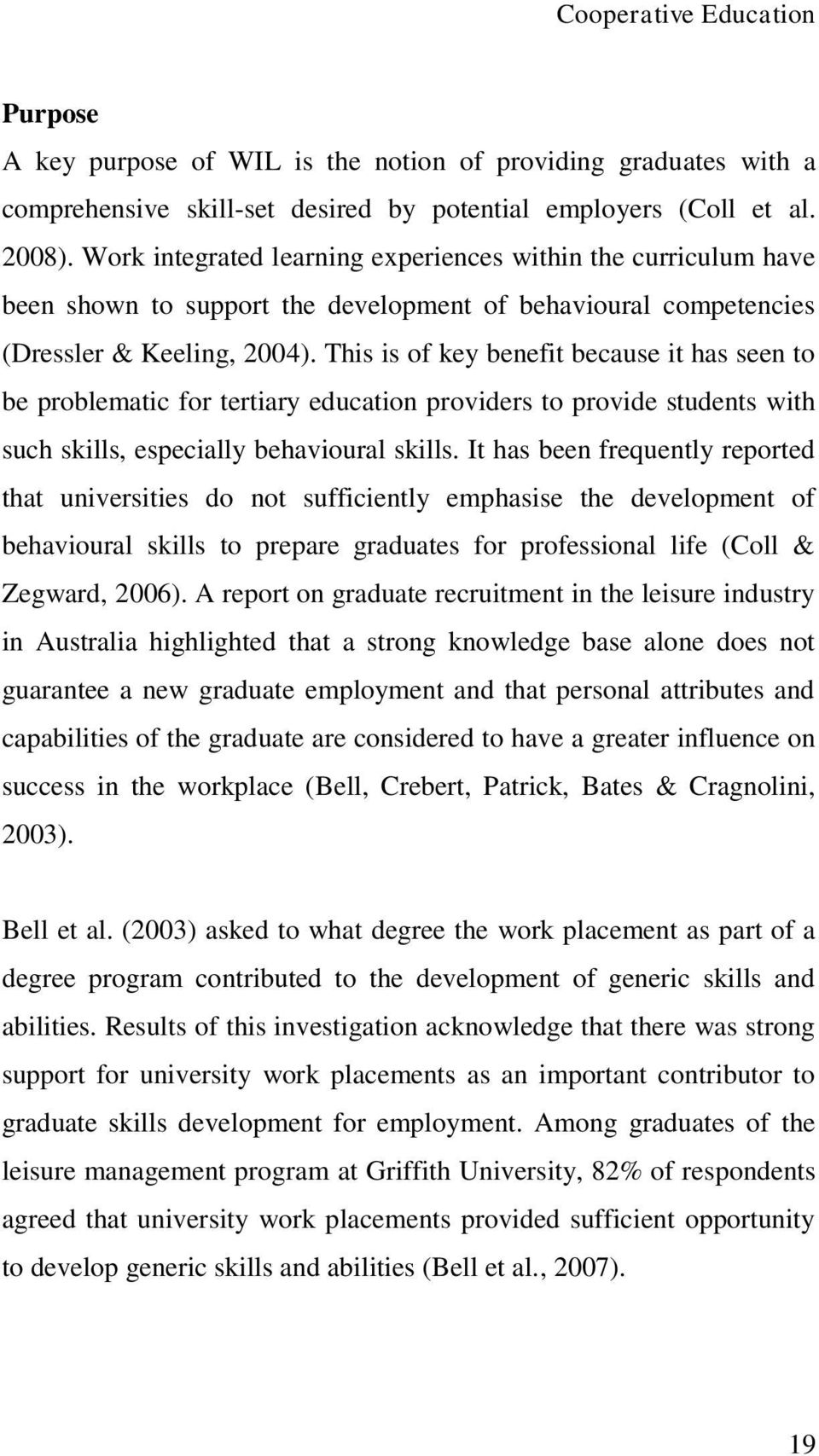 This is of key benefit because it has seen to be problematic for tertiary education providers to provide students with such skills, especially behavioural skills.