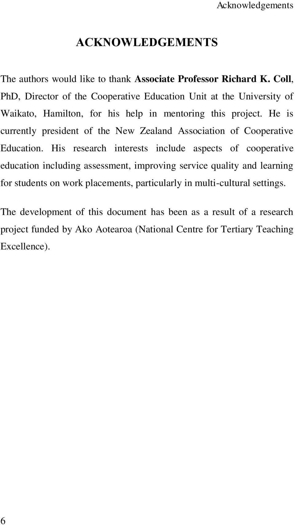 He is currently president of the New Zealand Association of Cooperative Education.