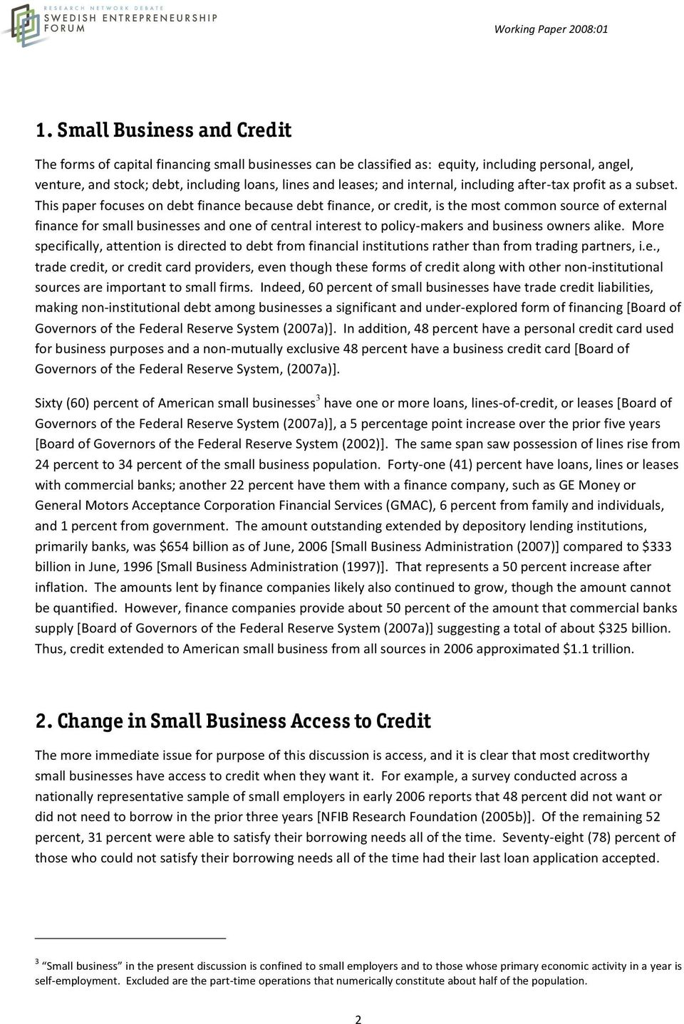 This paper focuses on debt finance because debt finance, or credit, is the most common source of external finance for small businesses and one of central interest to policy- makers and business