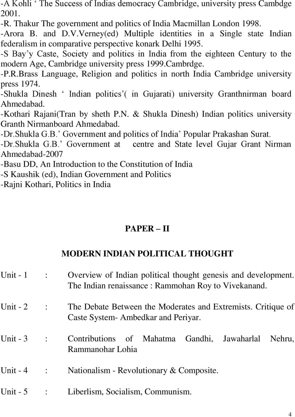 -S Bay y Caste, Society and politics in India from the eighteen Century to the modern Age, Cambridge university press 1999.Cambrdge. -P.R.
