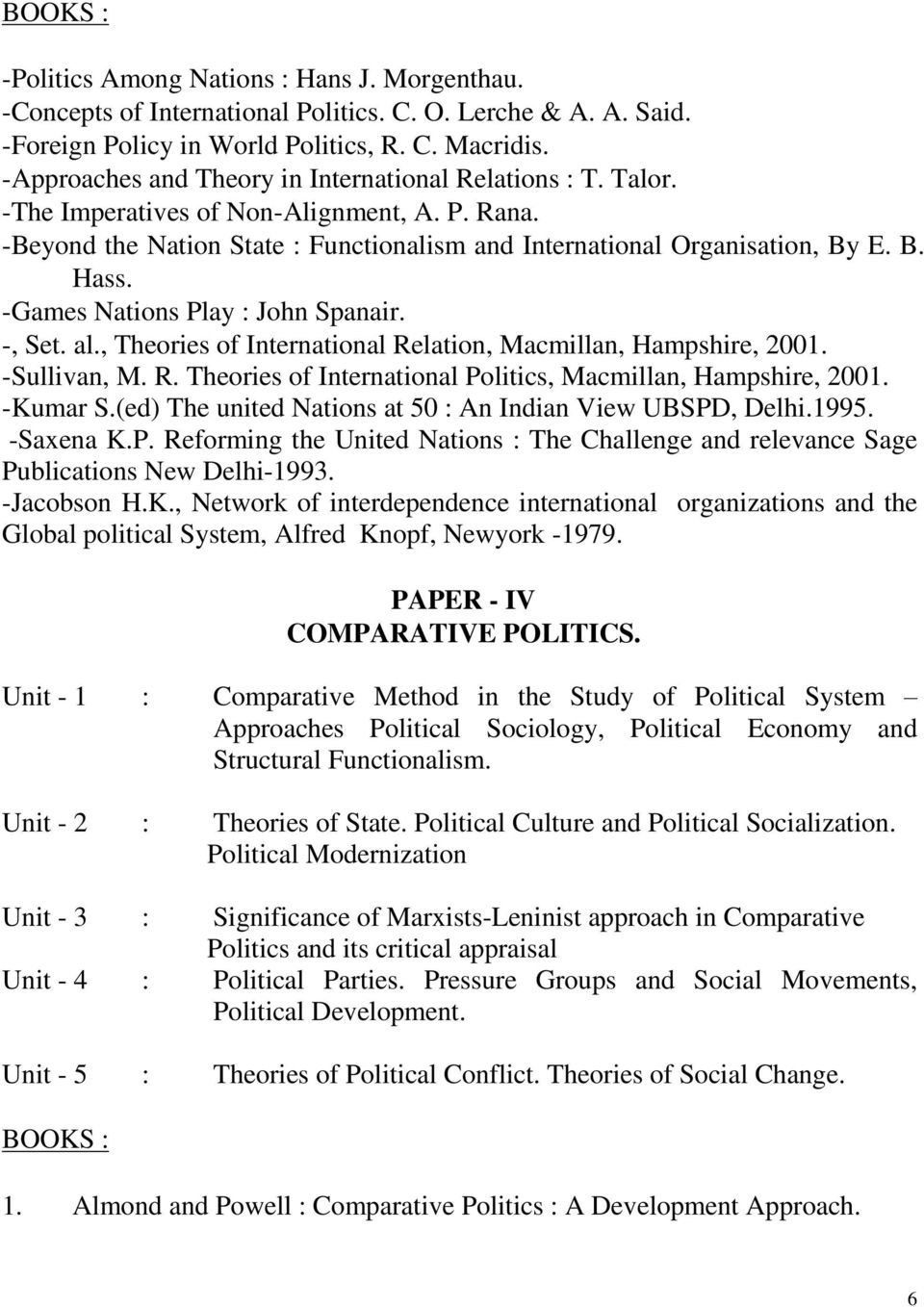 -Games Nations Play : John Spanair. -, Set. al., Theories of International Relation, Macmillan, Hampshire, 2001. -Sullivan, M. R. Theories of International Politics, Macmillan, Hampshire, 2001.