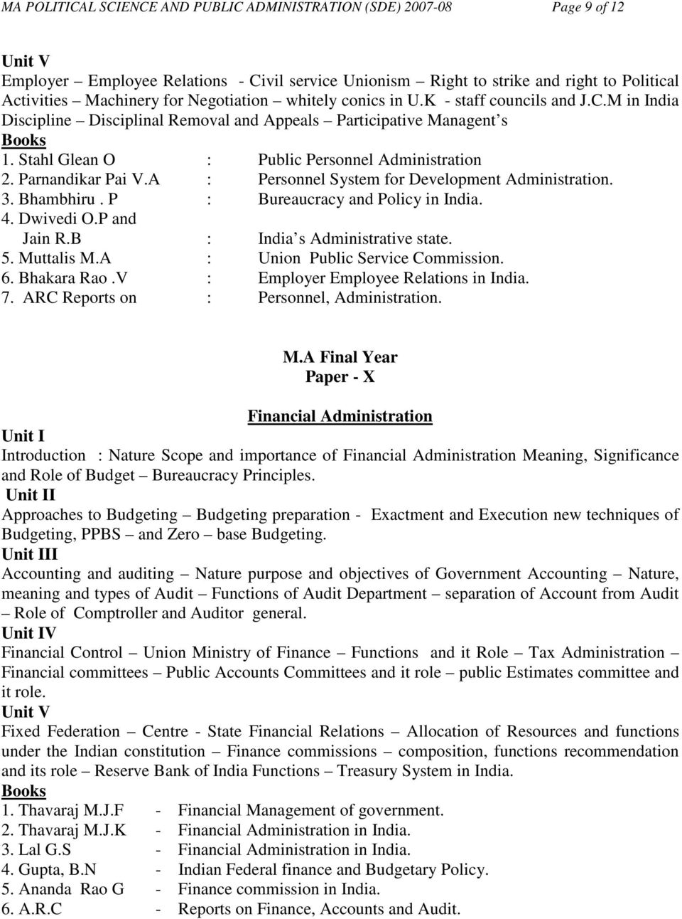 Parnandikar Pai V.A : Personnel System for Development Administration. 3. Bhambhiru. P : Bureaucracy and Policy in India. 4. Dwivedi O.P and Jain R.B : India s Administrative state. 5. Muttalis M.