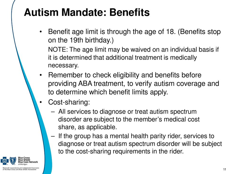 Remember to check eligibility and benefits before providing ABA treatment, to verify autism coverage and to determine which benefit limits apply.