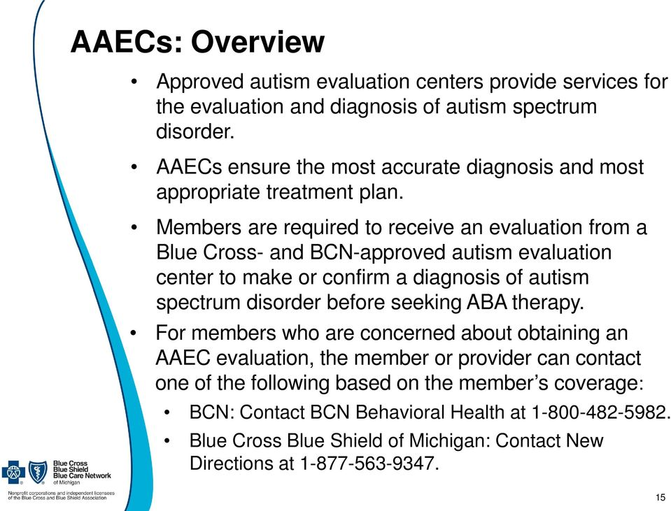 Members are required to receive an evaluation from a Blue Cross- and BCN-approved autism evaluation center to make or confirm a diagnosis of autism spectrum disorder before