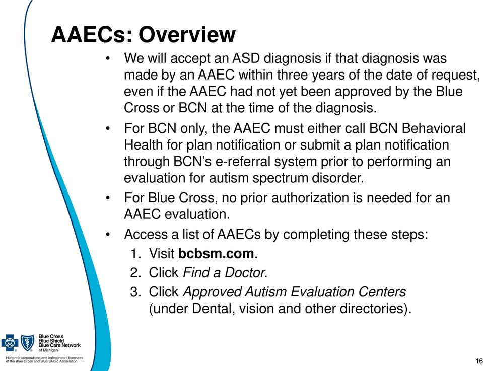For BCN only, the AAEC must either call BCN Behavioral Health for plan notification or submit a plan notification through BCN s e-referral system prior to performing an