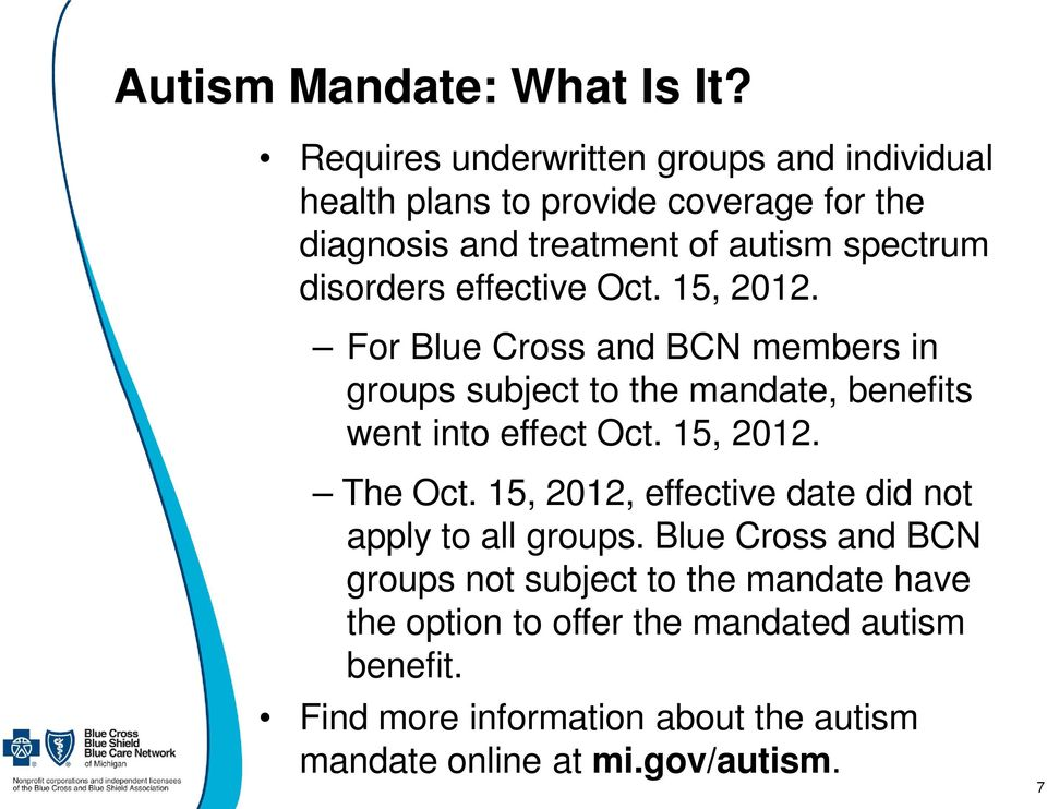 disorders effective Oct. 15, 2012. For Blue Cross and BCN members in groups subject to the mandate, benefits went into effect Oct.