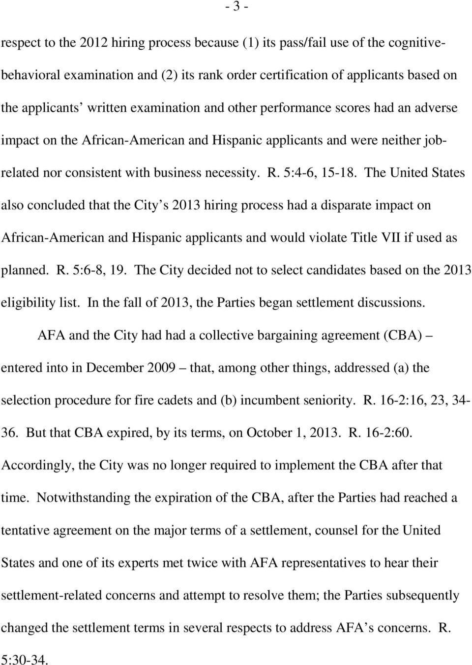 The United States also concluded that the City s 2013 hiring process had a disparate impact on African-American and Hispanic applicants and would violate Title VII if used as planned. R. 5:6-8, 19.