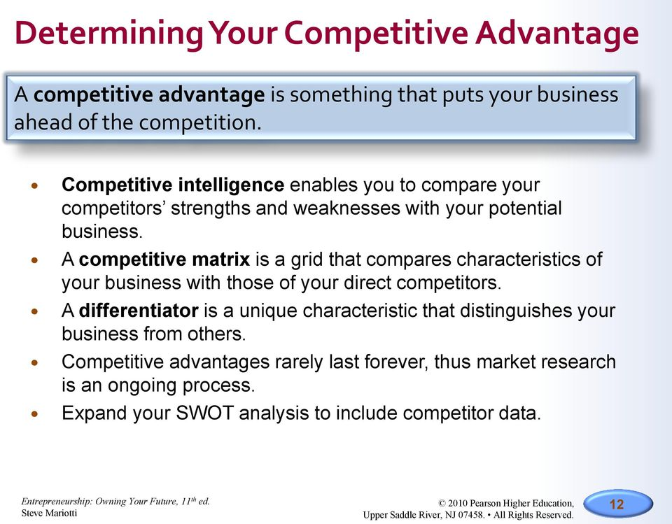 A competitive matrix is a grid that compares characteristics of your business with those of your direct competitors.