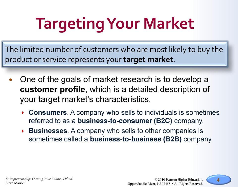 One of the goals of market research is to develop a customer profile, which is a detailed description of your target market