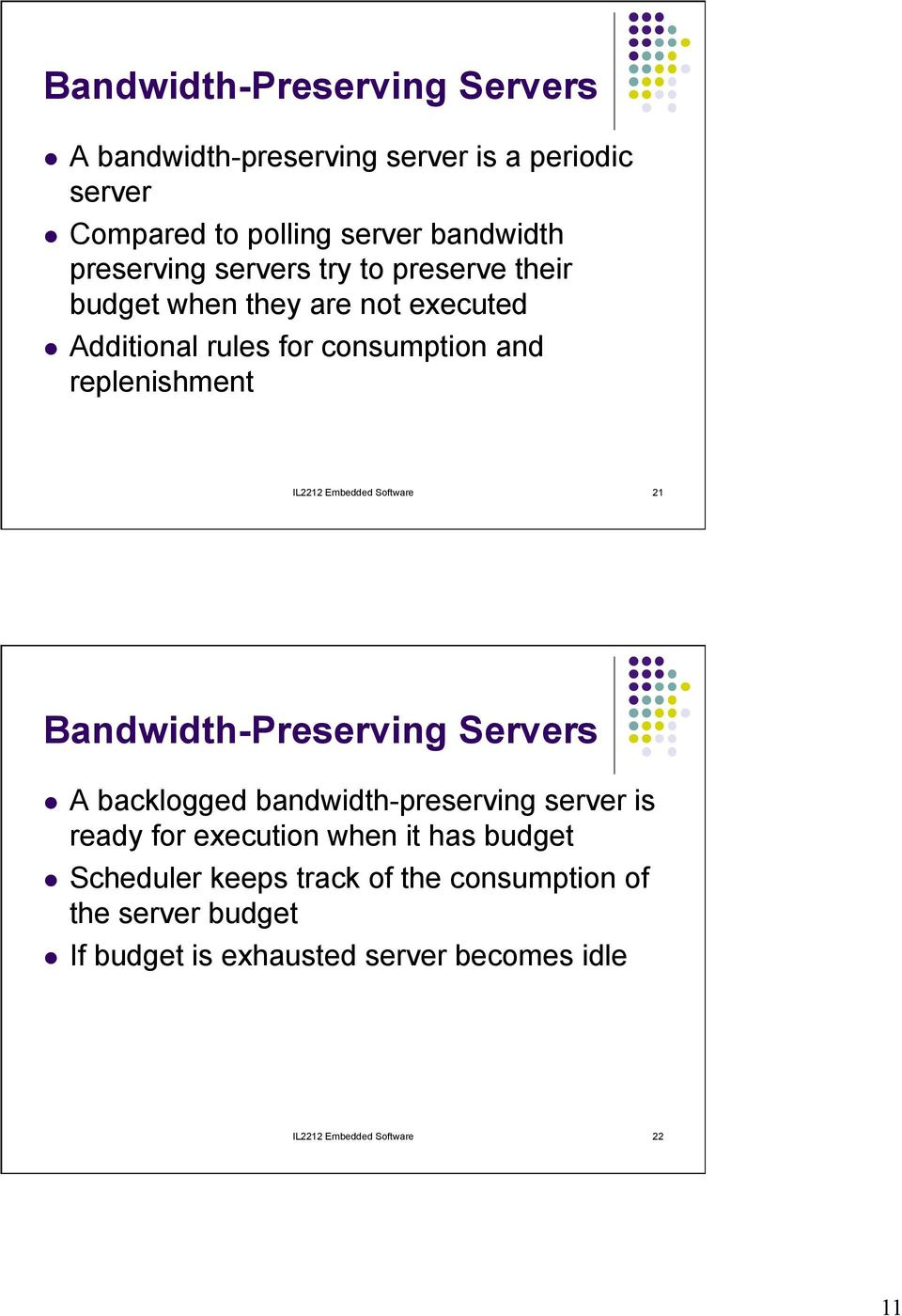 Software 21 Bandwidth-Preserving Servers l A backlogged bandwidth-preserving server is ready for execution when it has budget l
