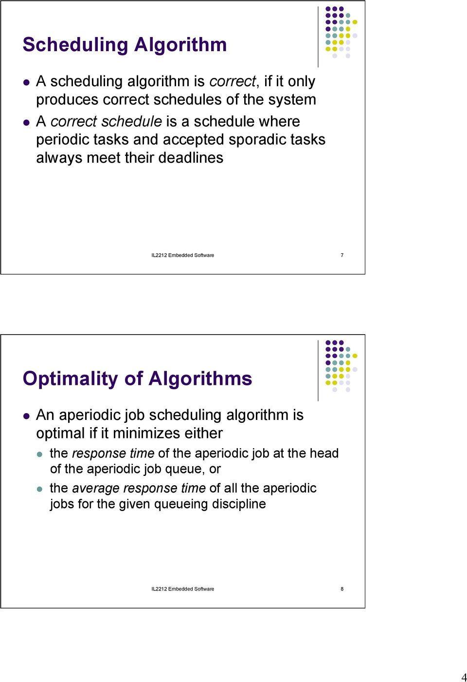 Algorithms l An aperiodic job scheduling algorithm is optimal if it minimizes either l the response time of the aperiodic job at the