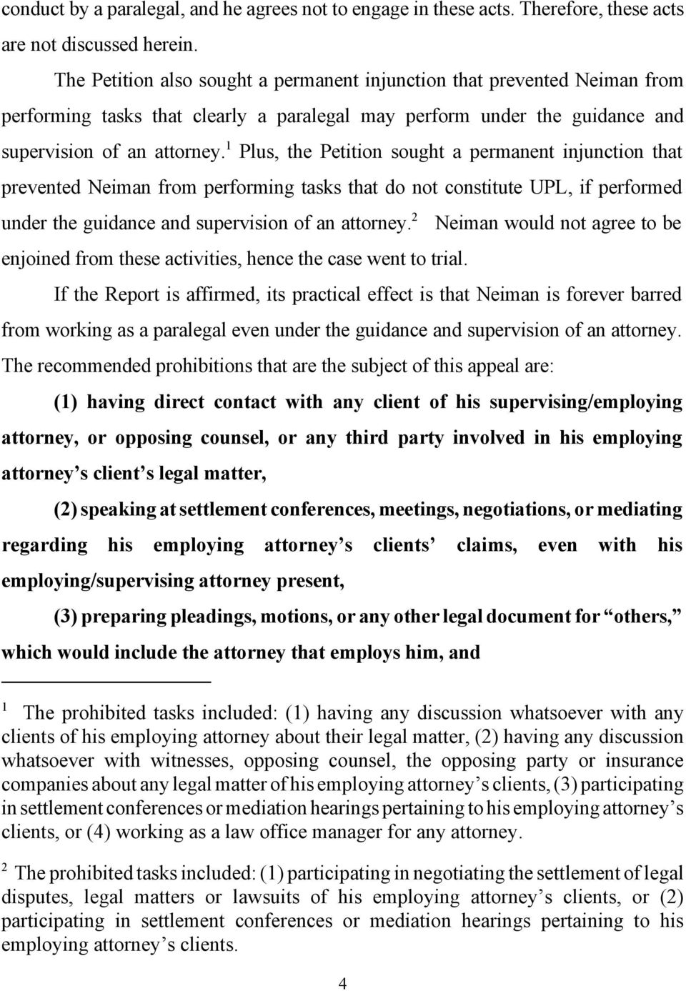 1 Plus, the Petition sought a permanent injunction that prevented Neiman from performing tasks that do not constitute UPL, if performed under the guidance and supervision of an attorney.