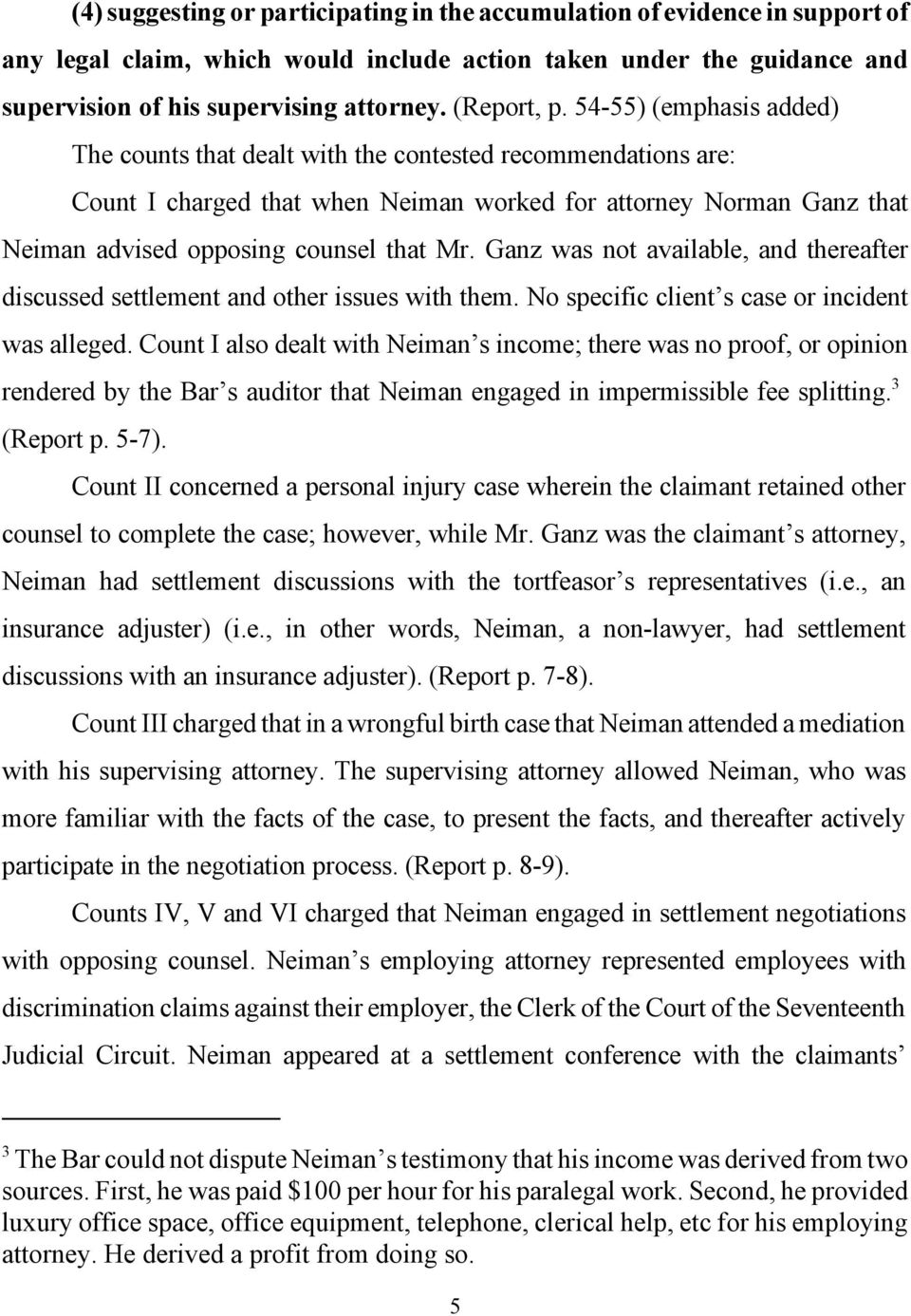 54-55) (emphasis added) The counts that dealt with the contested recommendations are: Count I charged that when Neiman worked for attorney Norman Ganz that Neiman advised opposing counsel that Mr.