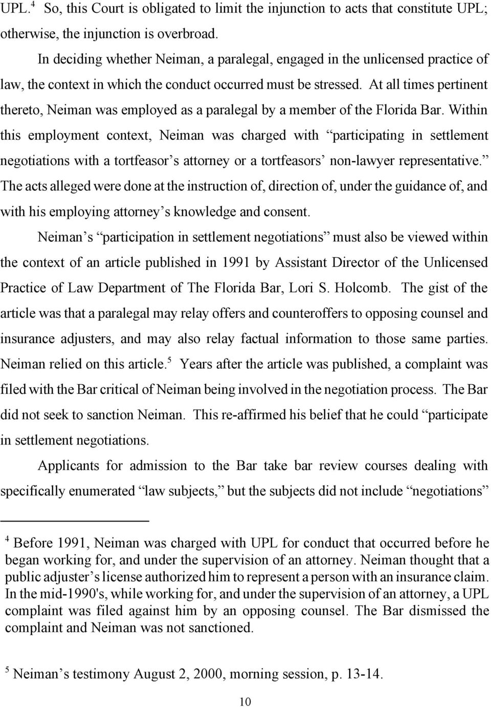 At all times pertinent thereto, Neiman was employed as a paralegal by a member of the Florida Bar.