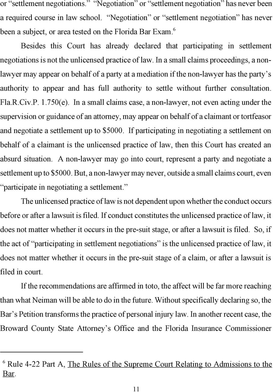 6 Besides this Court has already declared that participating in settlement negotiations is not the unlicensed practice of law.