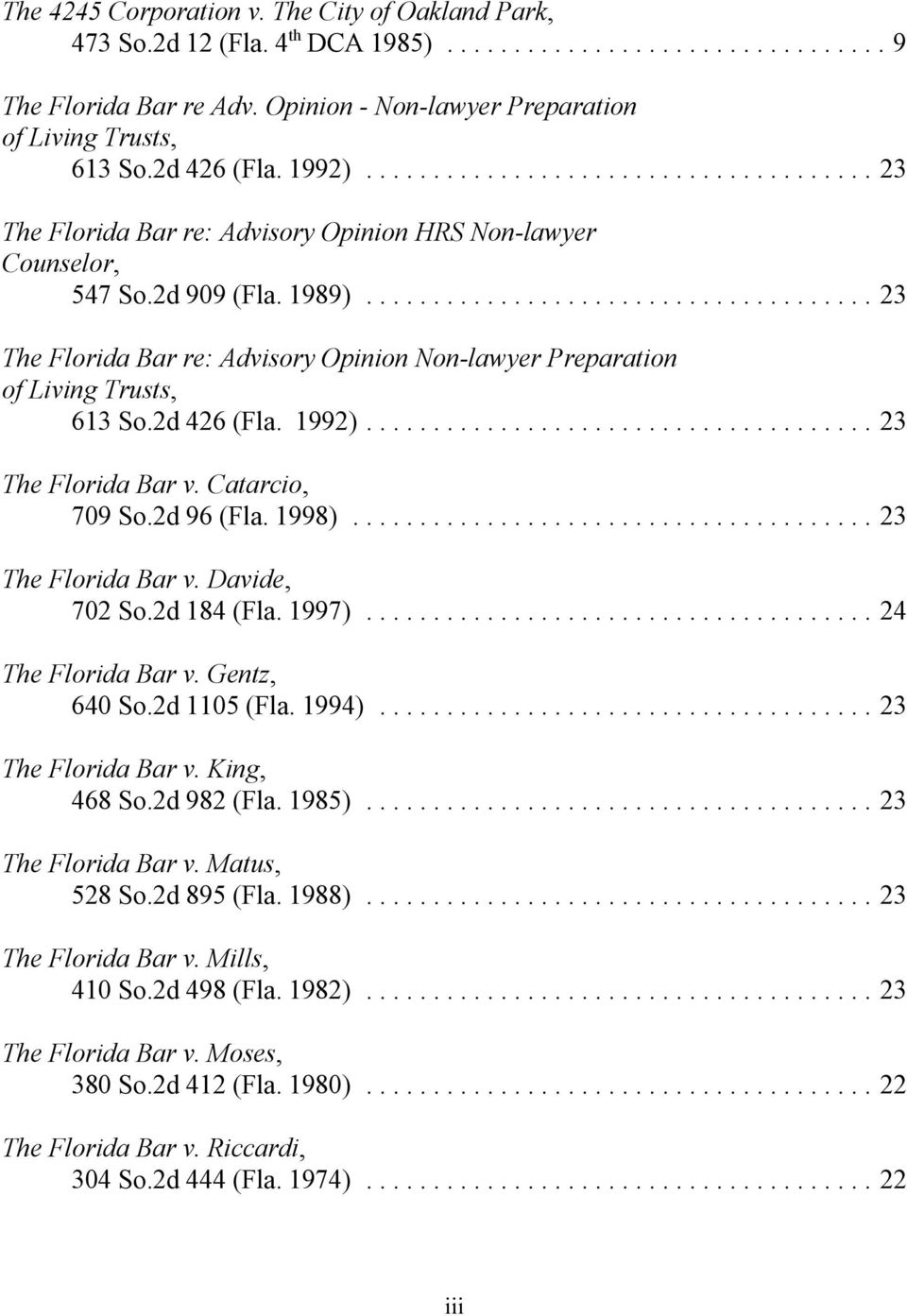 1992)...23 The Florida Bar v. Catarcio, 709 So.2d 96 (Fla. 1998)...23 The Florida Bar v. Davide, 702 So.2d 184 (Fla. 1997)... 24 The Florida Bar v. Gentz, 640 So.2d 1105 (Fla. 1994).