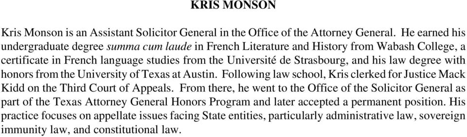 and his law degree with honors from the University of Texas at Austin. Following law school, Kris clerked for Justice Mack Kidd on the Third Court of Appeals.