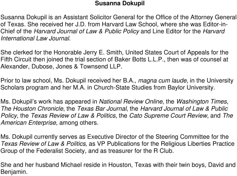 , then was of counsel at Alexander, Dubose, Jones & Townsend LLP. Prior to law school, Ms. Dokupil received her B.A., magna cum laude, in the University Scholars program and her M.A. in Church-State Studies from Baylor University.