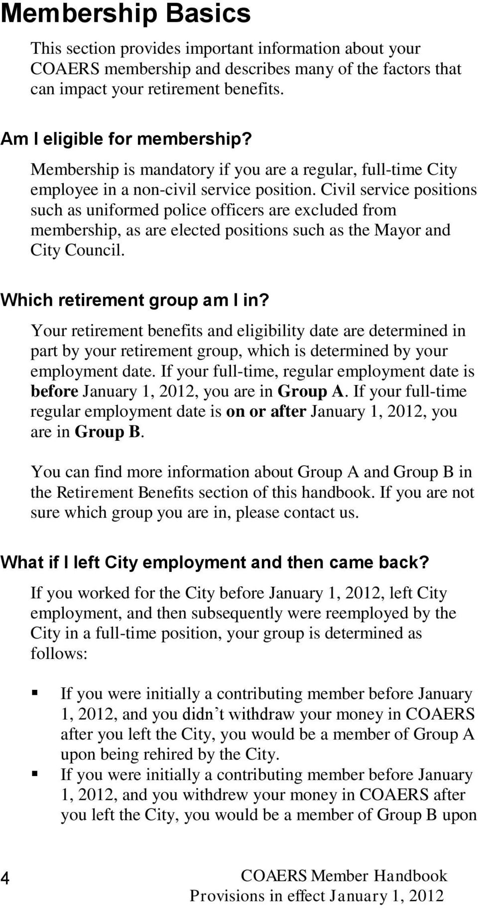 Civil service positions such as uniformed police officers are excluded from membership, as are elected positions such as the Mayor and City Council. Which retirement group am I in?
