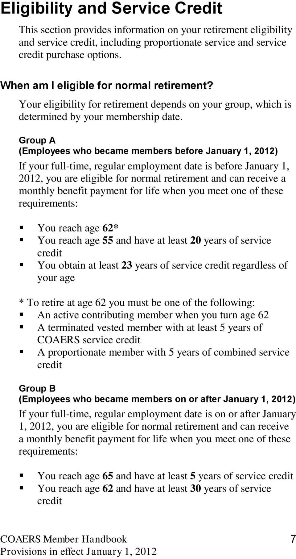 Group A (Employees who became members before January 1, 2012) If your full-time, regular employment date is before January 1, 2012, you are eligible for normal retirement and can receive a monthly