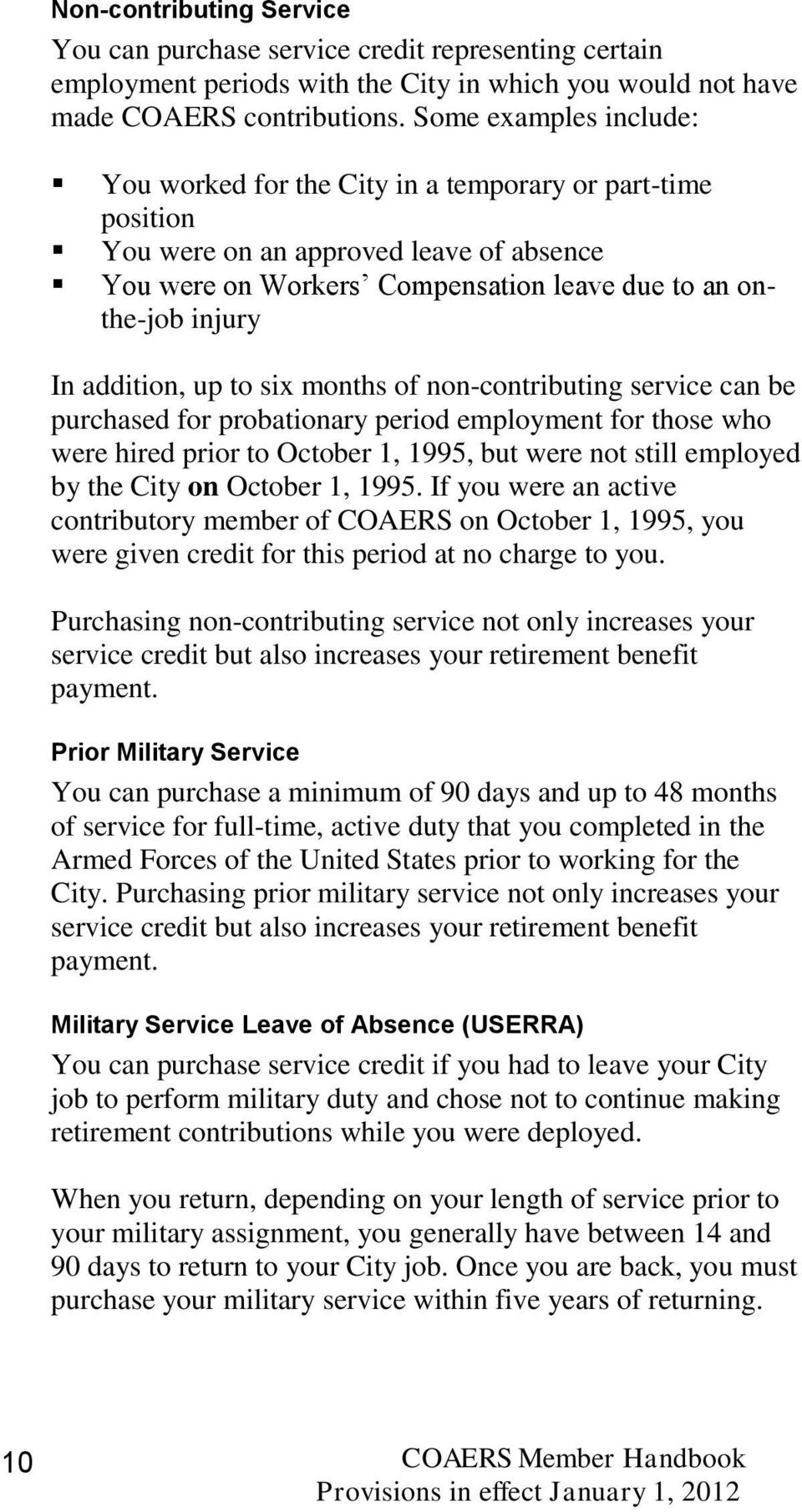 addition, up to six months of non-contributing service can be purchased for probationary period employment for those who were hired prior to October 1, 1995, but were not still employed by the City