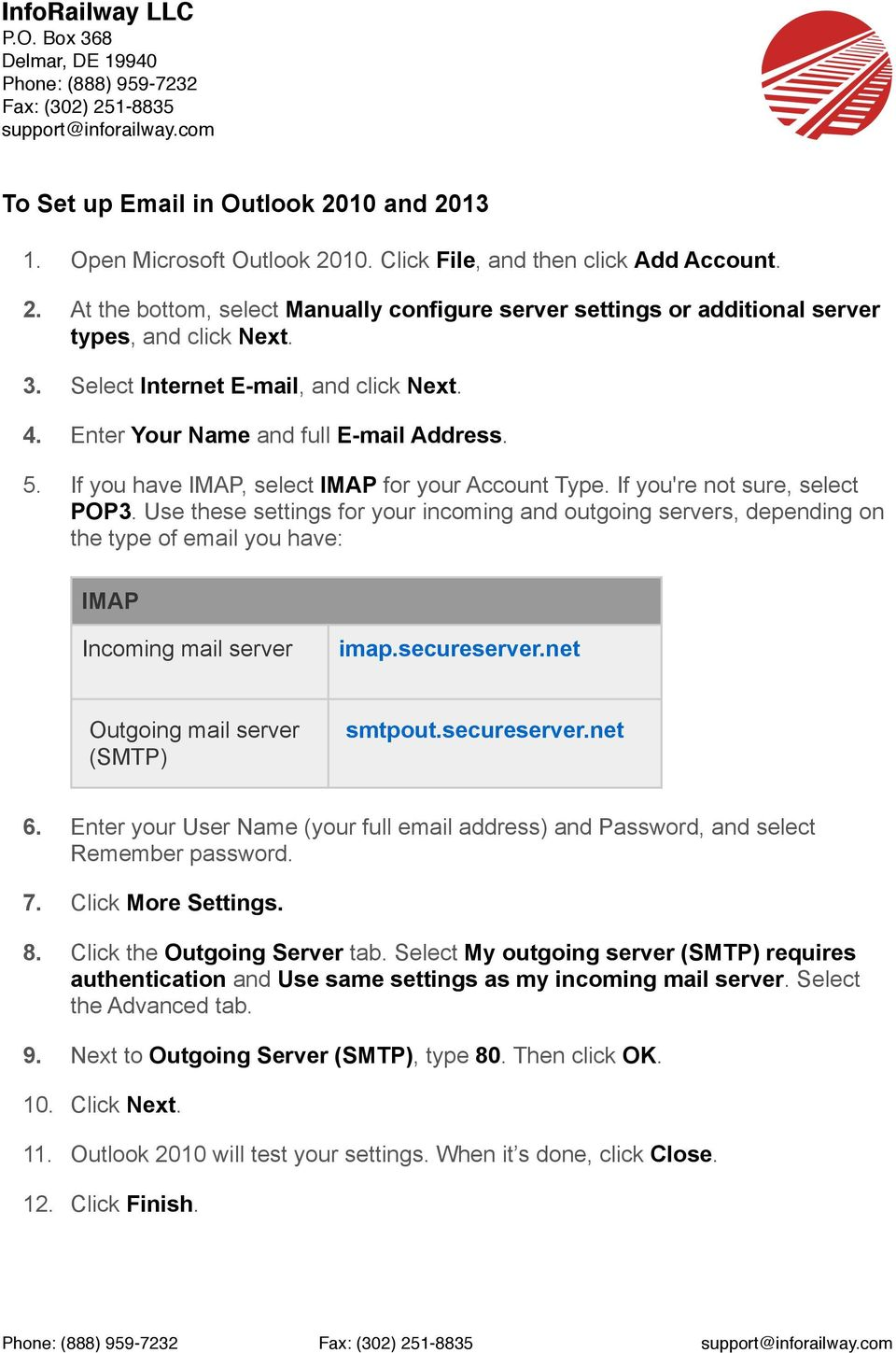 Use these settings for your incoming and outgoing servers, depending on the type of email you have: IMAP Incoming mail server imap.secureserver.net Outgoing mail server (SMTP) smtpout.secureserver.net 6.