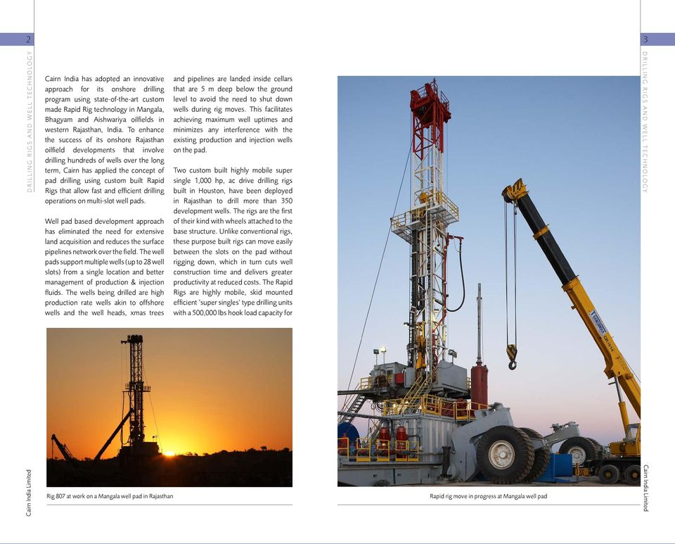 To enhance the success of its onshore Rajasthan oilfield developments that involve drilling hundreds of wells over the long term, Cairn has applied the concept of pad drilling using custom built