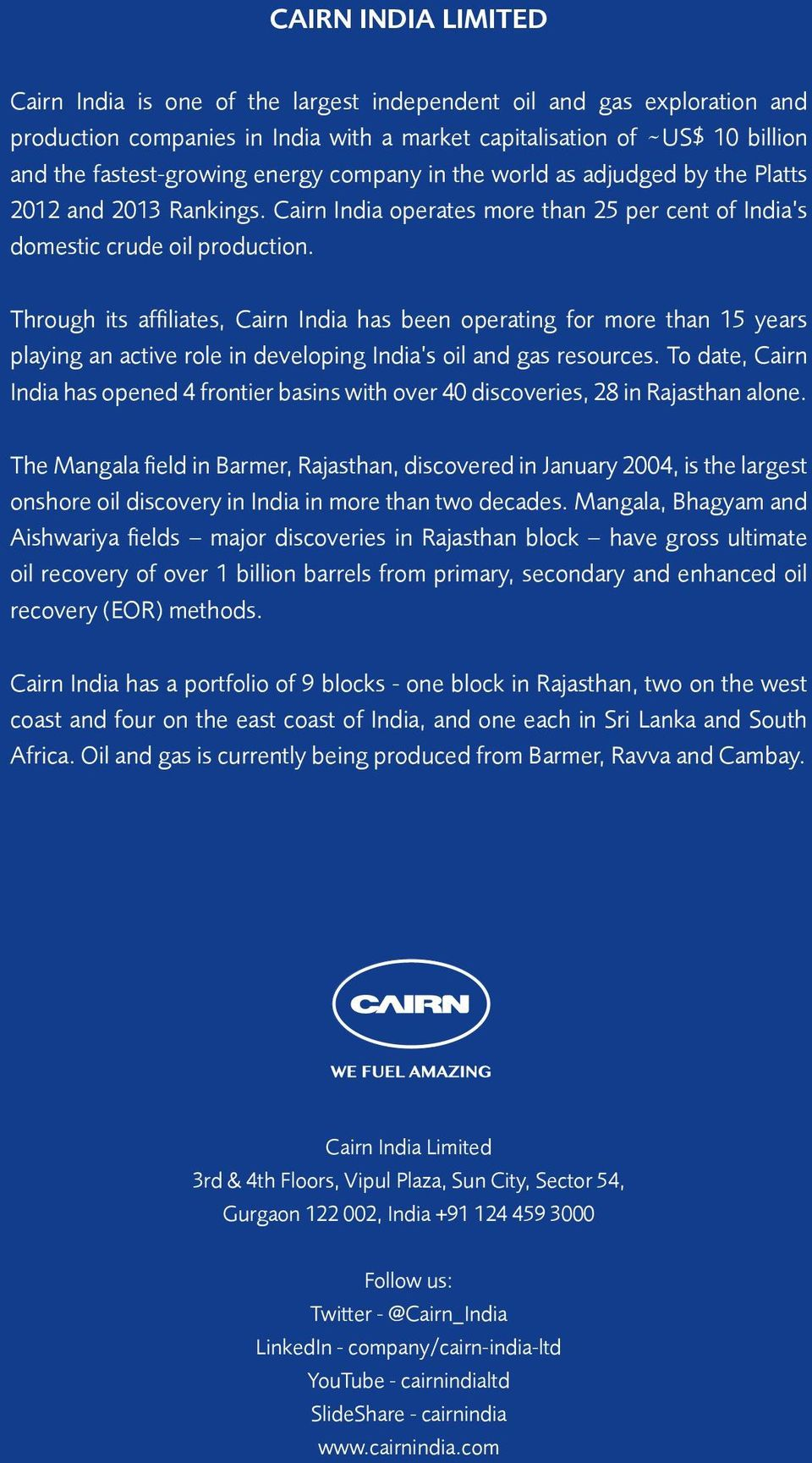 Through its affiliates, Cairn India has been operating for more than 15 years playing an active role in developing India s oil and gas resources.