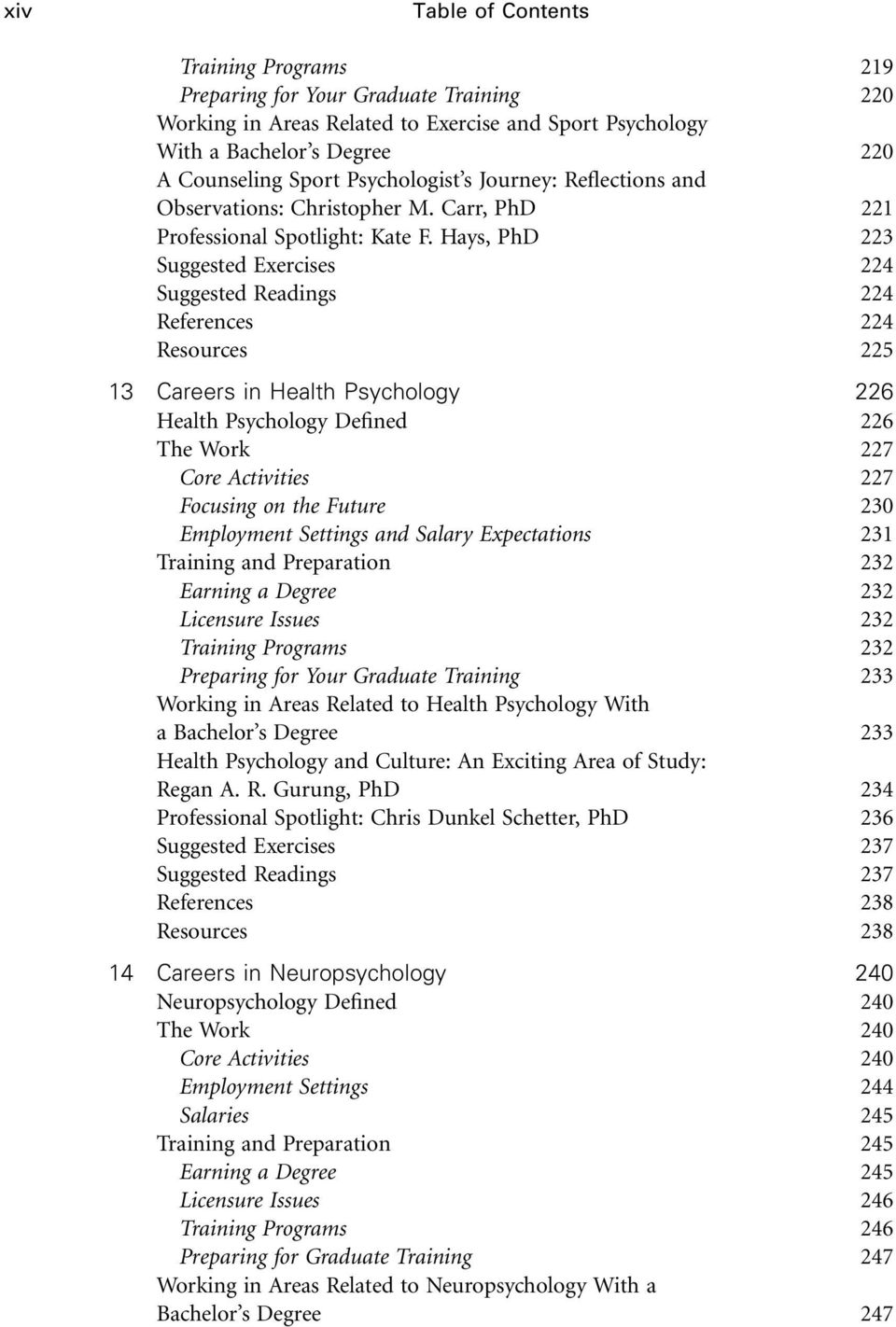 Hays, PhD 223 Suggested Exercises 224 Suggested Readings 224 References 224 Resources 225 13 Careers in Health Psychology 226 Health Psychology Defined 226 The Work 227 Core Activities 227 Focusing