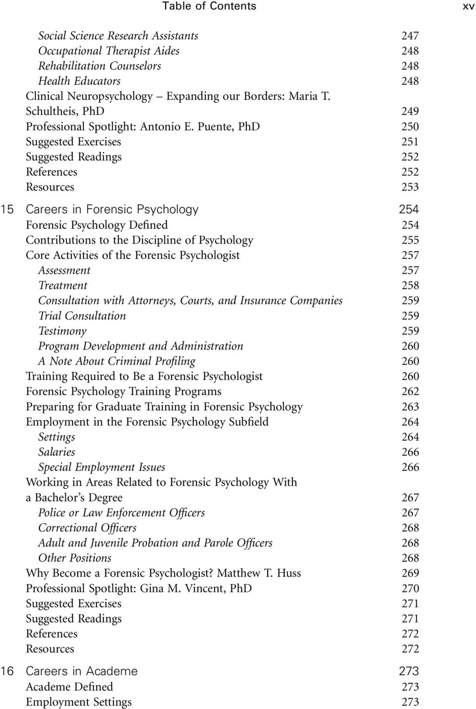 Puente, PhD 250 Suggested Exercises 251 Suggested Readings 252 References 252 Resources 253 15 Careers in Forensic Psychology 254 Forensic Psychology Defined 254 Contributions to the Discipline of