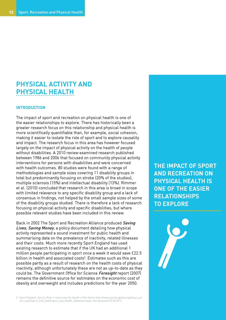 role of sport and to explore causality and impact. The research focus in this area has however focused largely on the impact of physical activity on the health of people without disabilities.