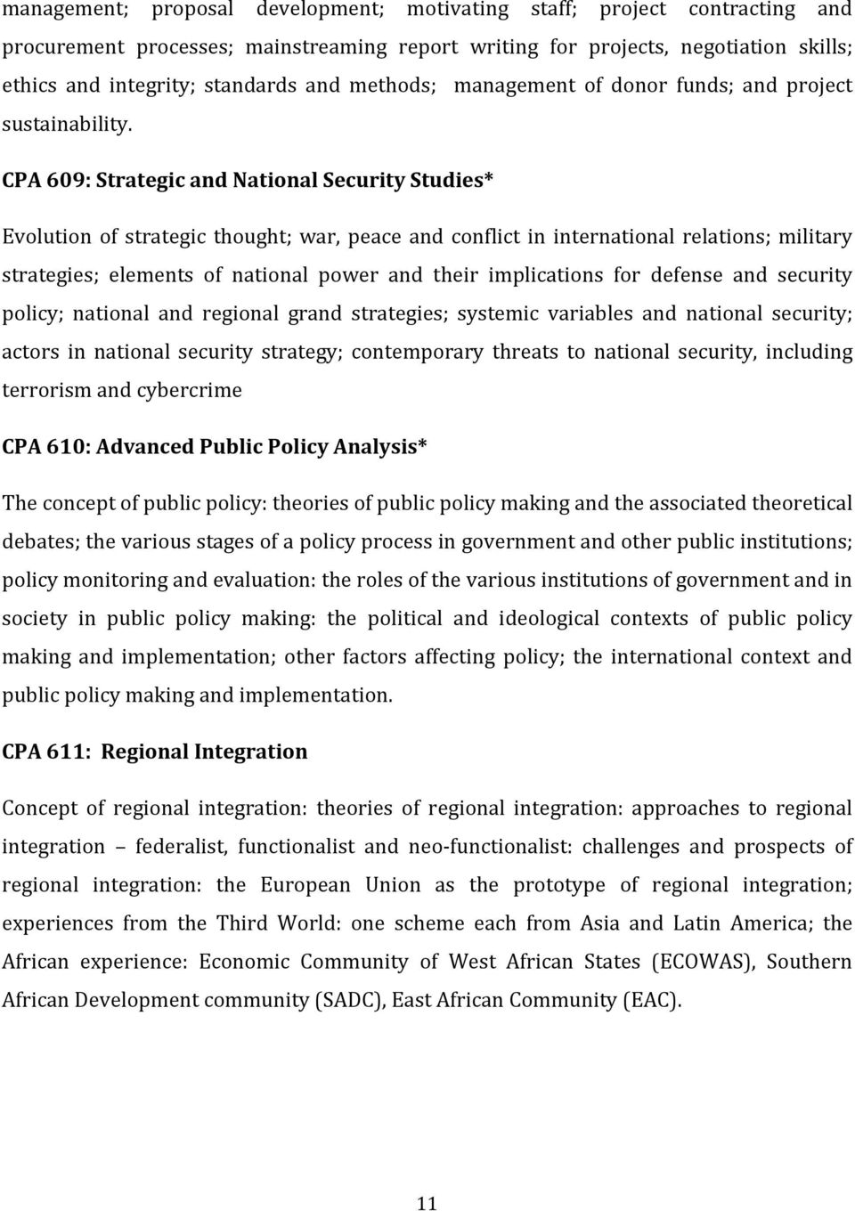 CPA 609: Strategic and National Security Studies* Evolution of strategic thought; war, peace and conflict in international relations; military strategies; elements of national power and their