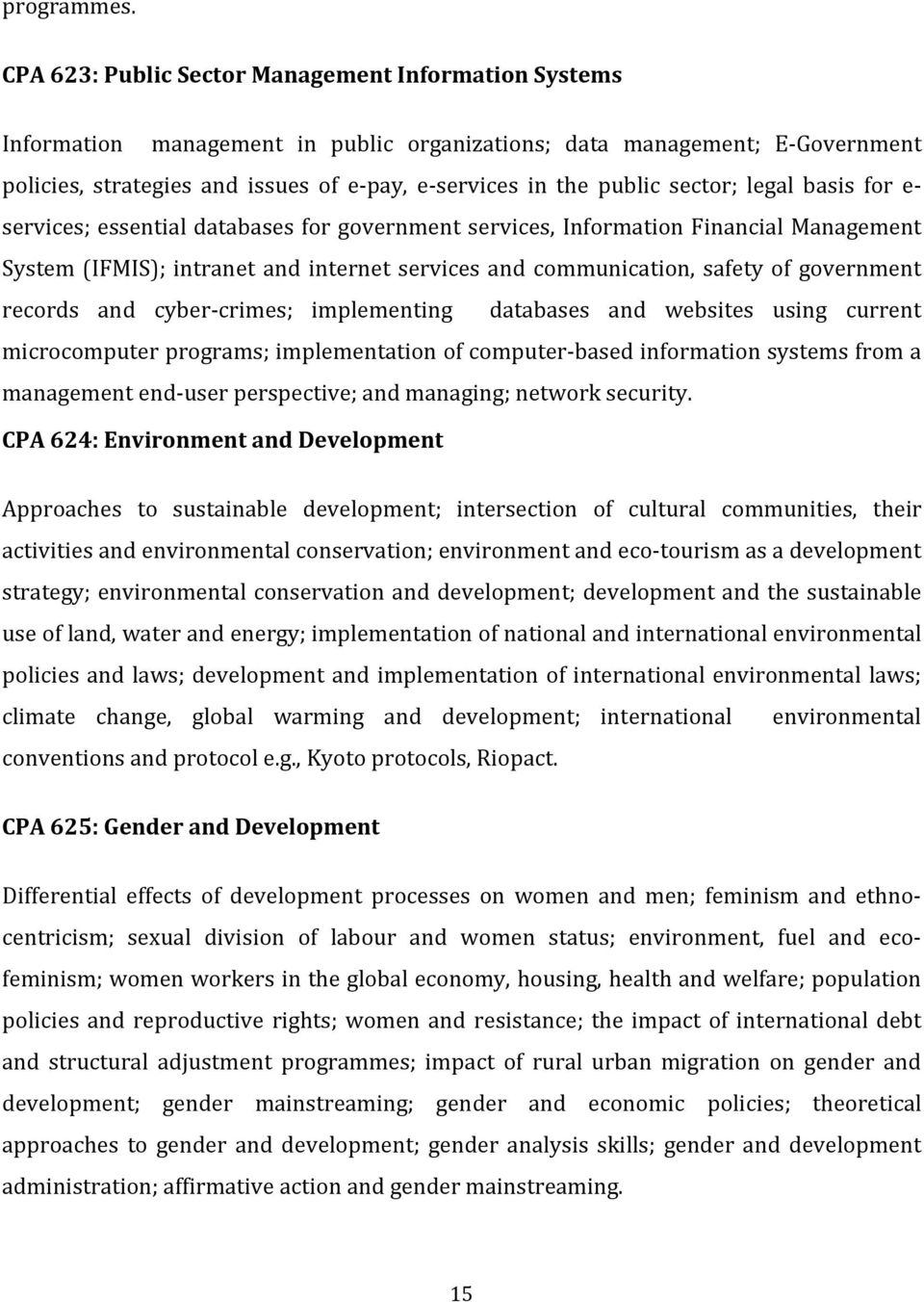 sector; legal basis for e- services; essential databases for government services, Information Financial Management System (IFMIS); intranet and internet services and communication, safety of