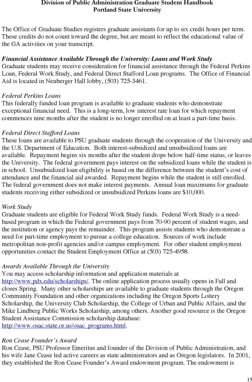 Financial Assistance Available Through the University: Loans and Work Study Graduate students may receive consideration for financial assistance through the Federal Perkins Loan, Federal Work Study,