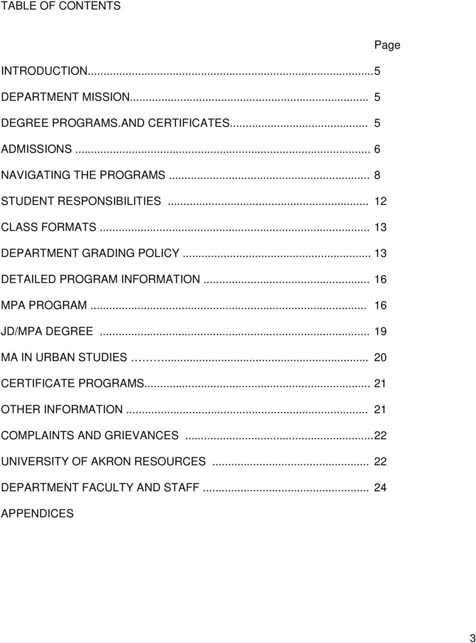 .. 13 DETAILED PROGRAM INFORMATION... 16 MPA PROGRAM... 16 JD/MPA DEGREE... 19 MA IN URBAN STUDIES... 20 CERTIFICATE PROGRAMS.