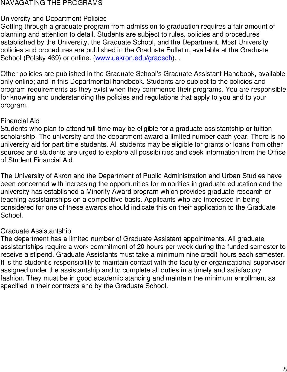Most University policies and procedures are published in the Graduate Bulletin, available at the Graduate School (Polsky 469) or online. (www.uakron.edu/gradsch).