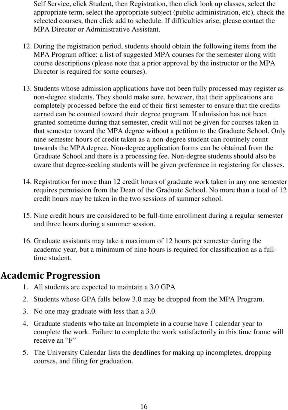 During the registration period, students should obtain the following items from the MPA Program office: a list of suggested MPA courses for the semester along with course descriptions (please note