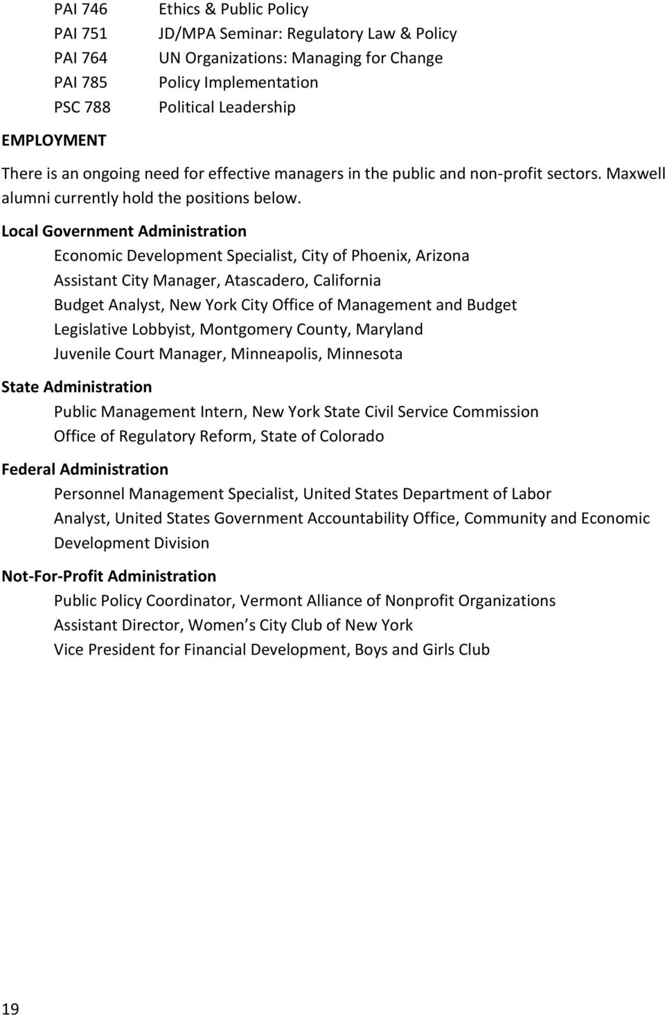 Local Government Administration Economic Development Specialist, City of Phoenix, Arizona Assistant City Manager, Atascadero, California Budget Analyst, New York City Office of Management and Budget