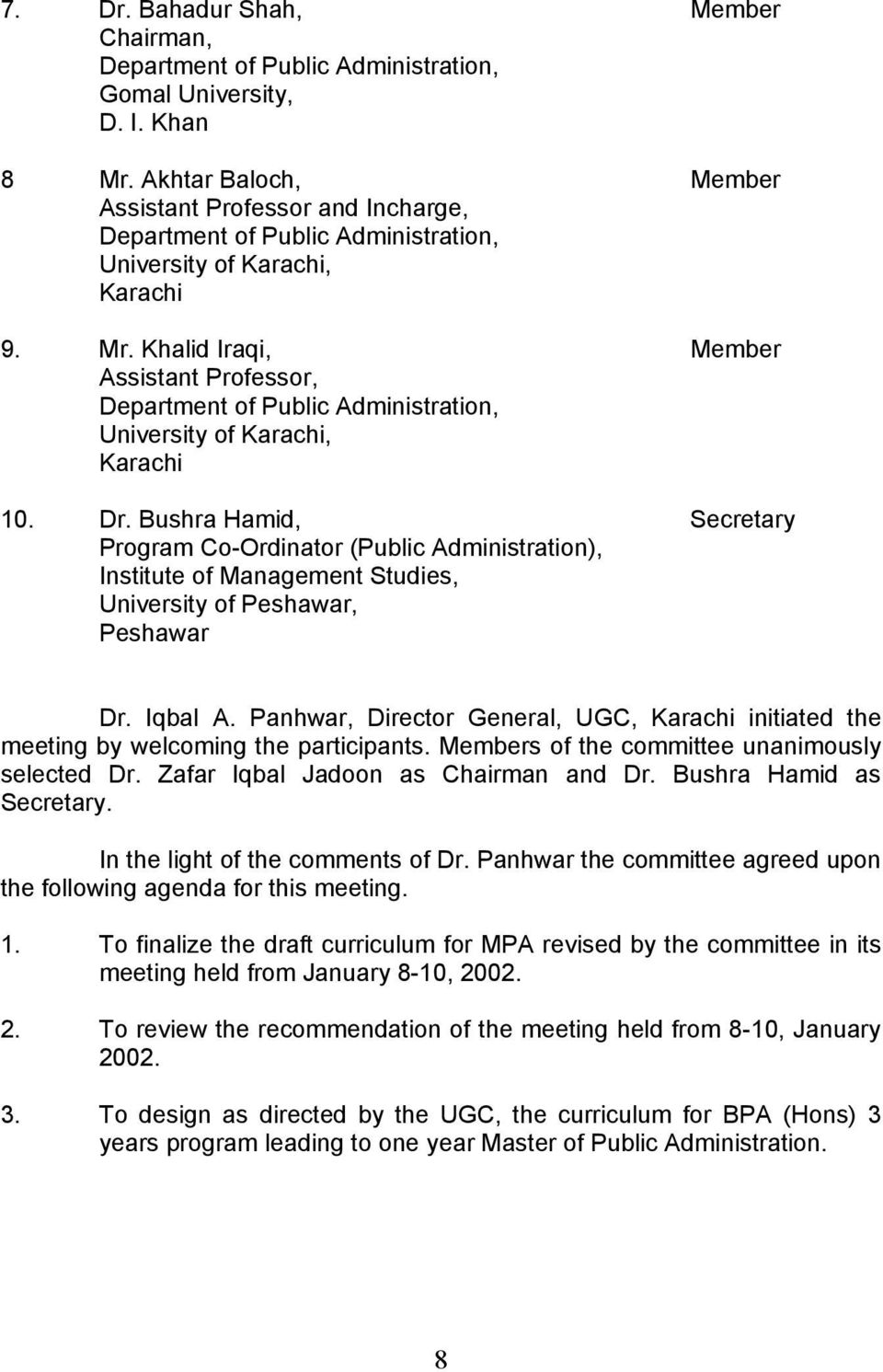 Khalid Iraqi, Member Assistant Professor, Department of Public Administration, University of Karachi, Karachi 10. Dr.