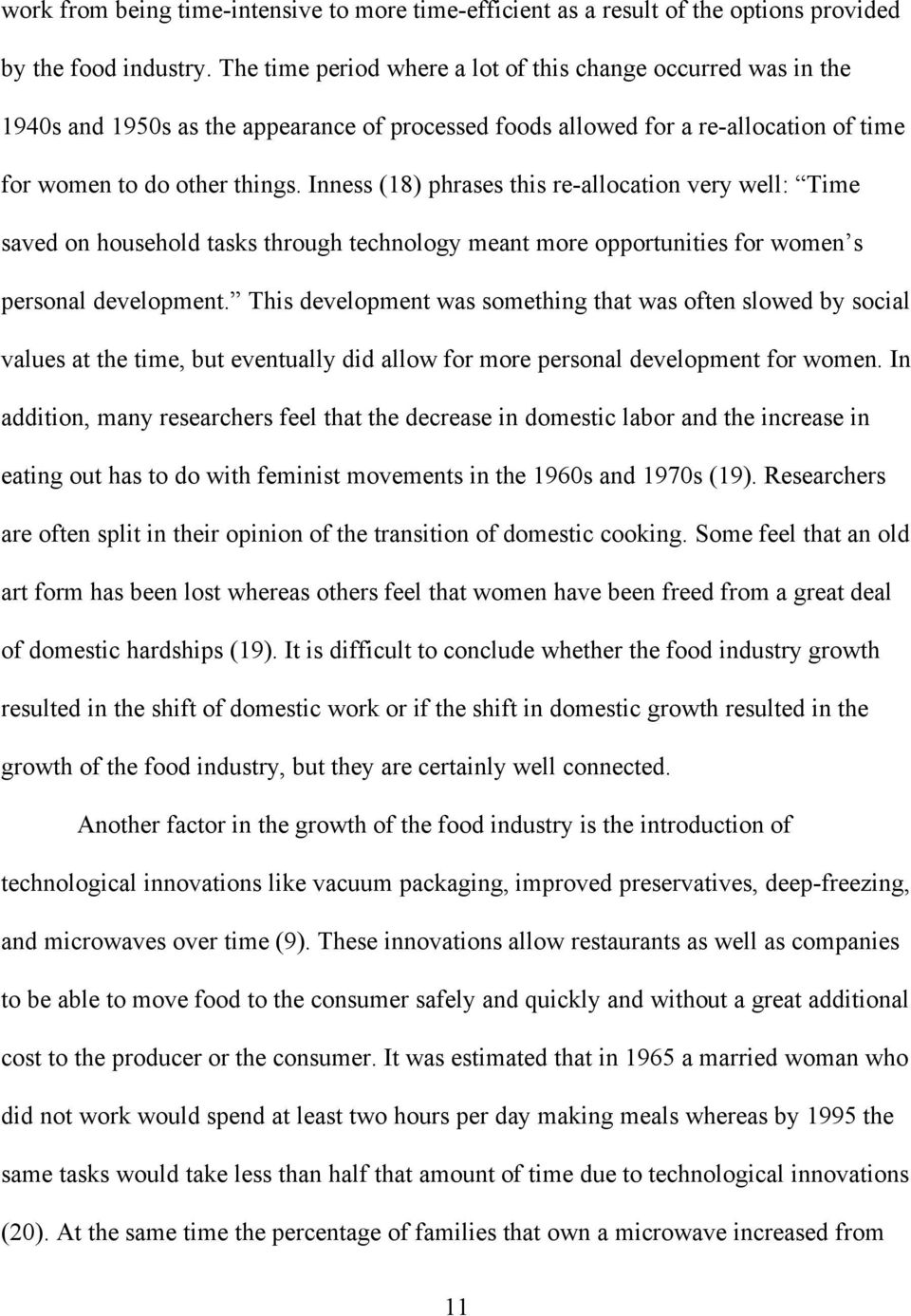 Inness (18) phrases this re-allocation very well: Time saved on household tasks through technology meant more opportunities for women s personal development.