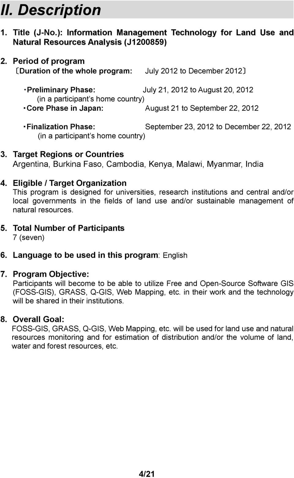 September 22, 2012 Finalization Phase: September 23, 2012 to December 22, 2012 (in a participant s home country) 3.
