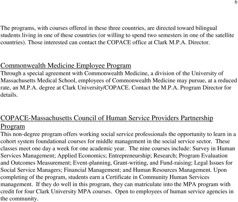 Commonwealth Medicine Employee Program Through a special agreement with Commonwealth Medicine, a division of the University of Massachusetts Medical School, employees of Commonwealth Medicine may