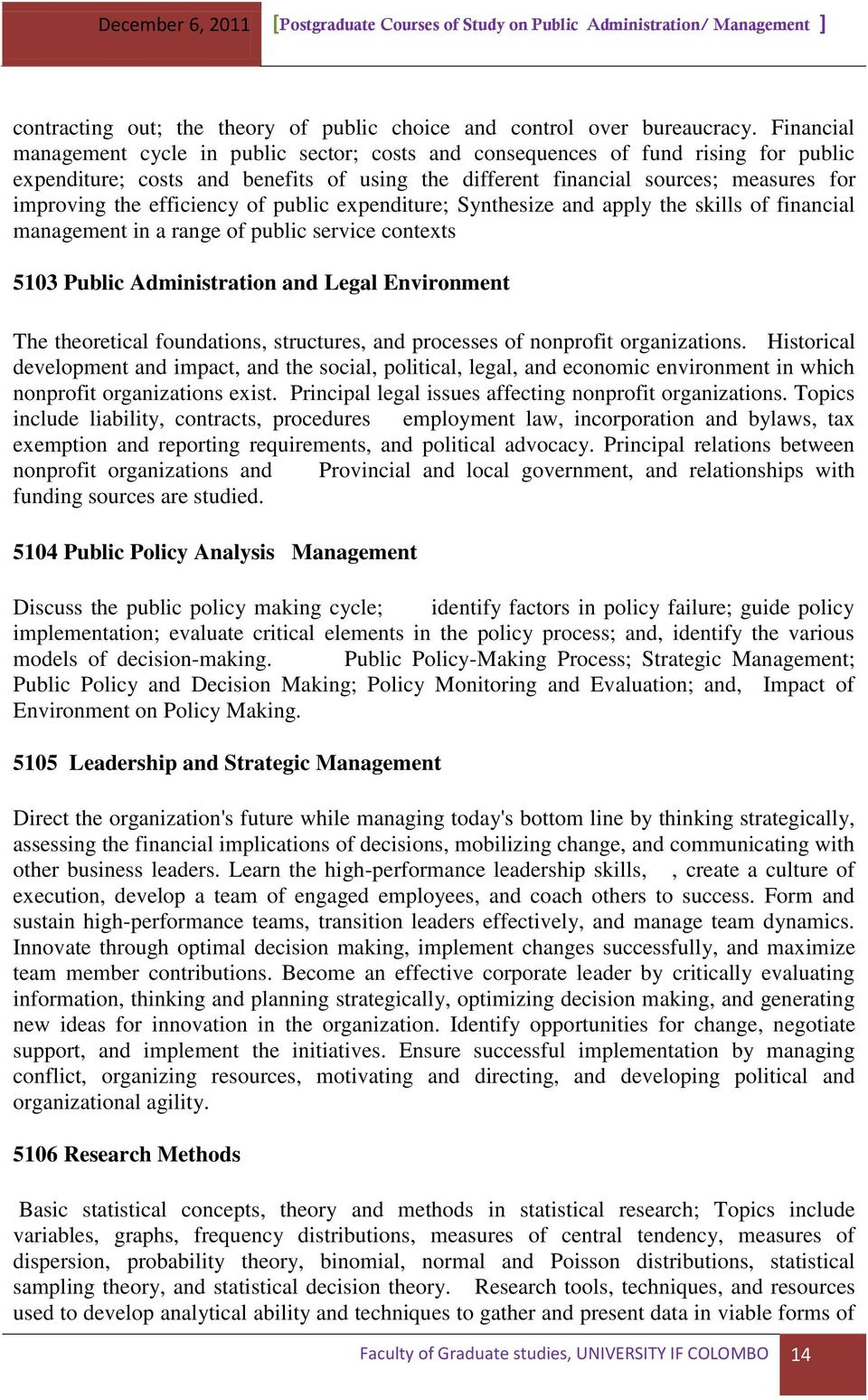 efficiency of public expenditure; Synthesize and apply the skills of financial management in a range of public service contexts 5103 Public Administration and Legal Environment The theoretical