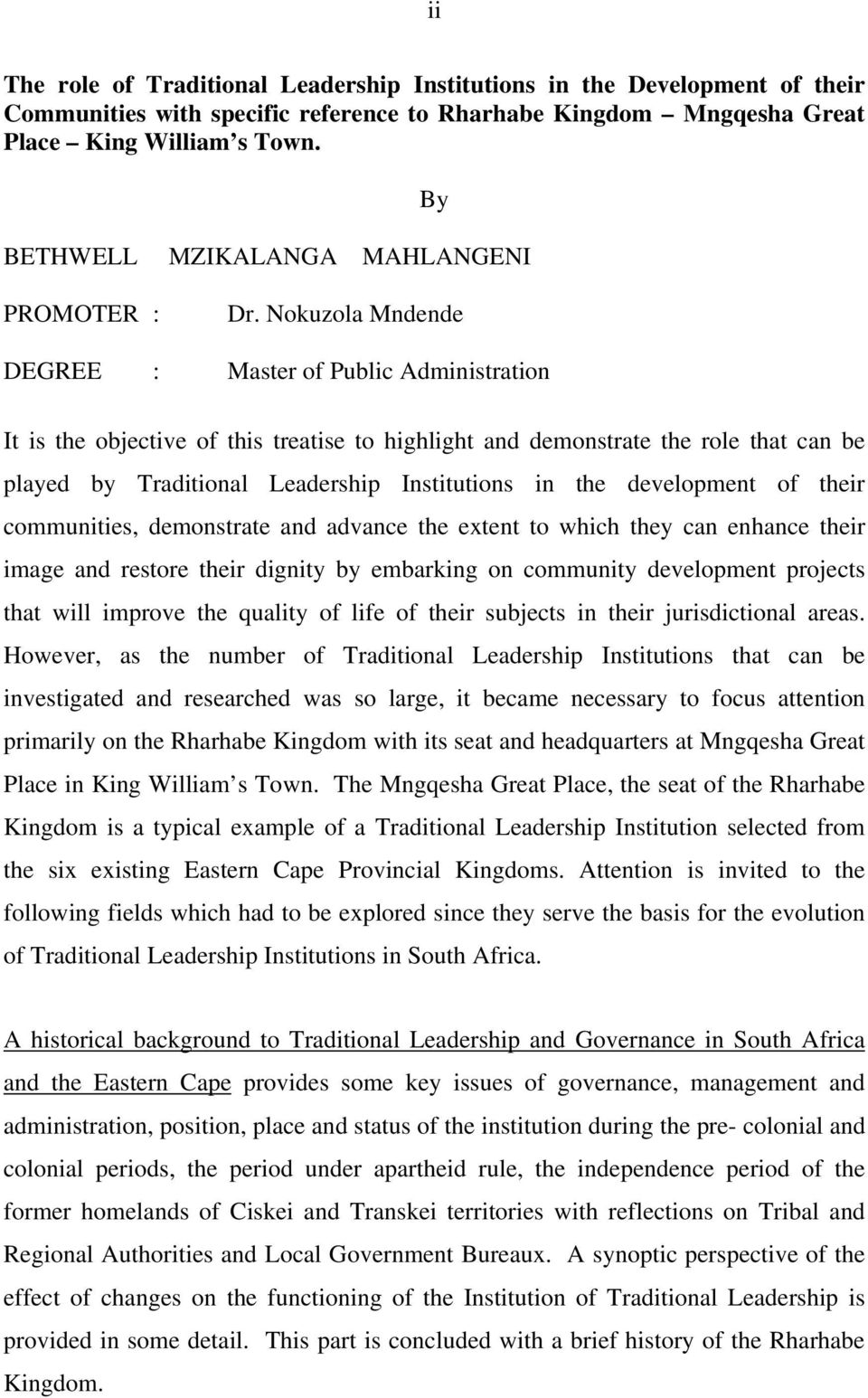 Nokuzola Mndende DEGREE : Master of Public Administration It is the objective of this treatise to highlight and demonstrate the role that can be played by Traditional Leadership Institutions in the