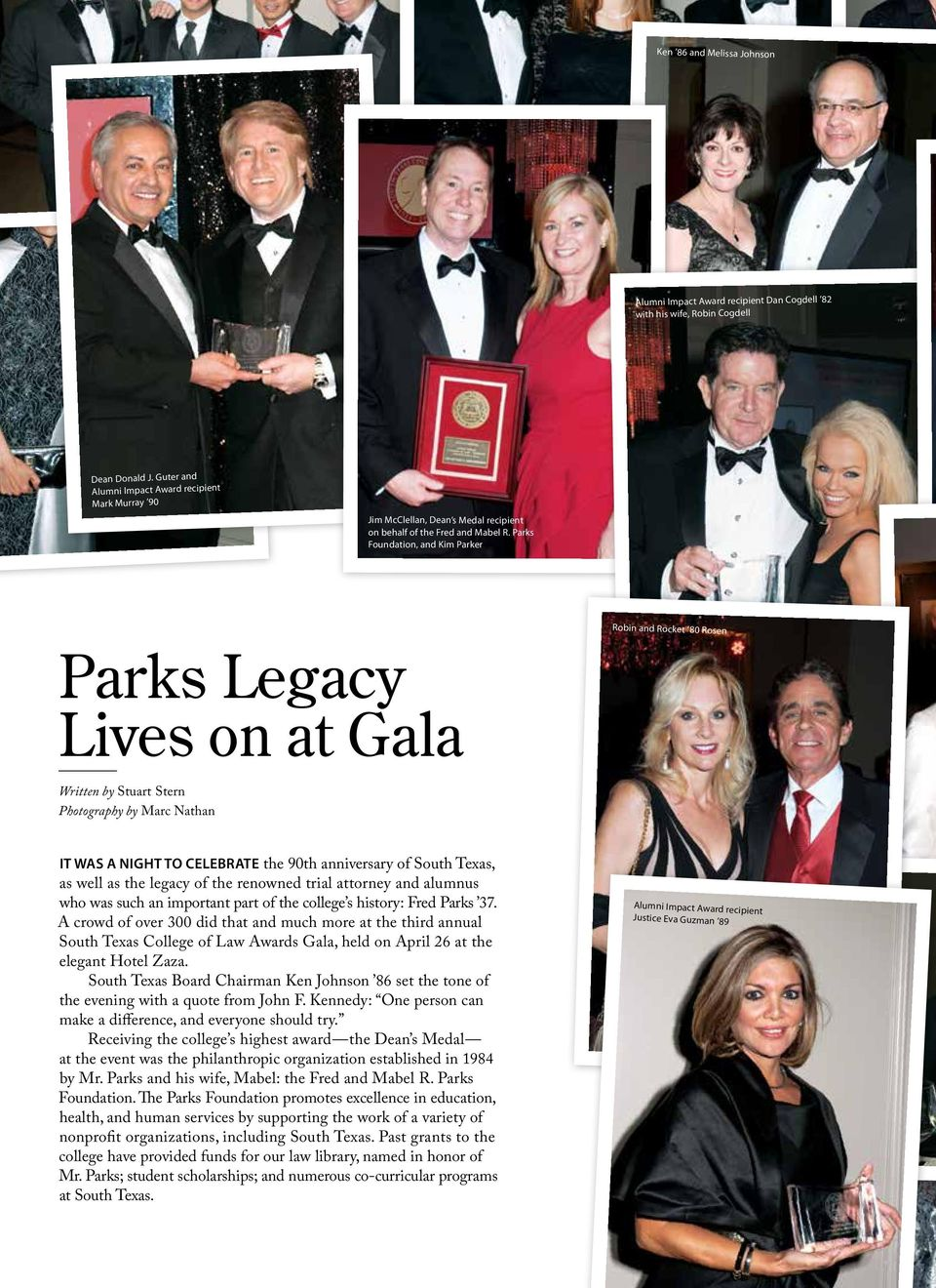 Parks Foundation, and Kim Parker Parks Legacy Lives on at Gala Written by Stuart Stern Photography by Marc Nathan Robin and Rocket 80 Rosen It was a night to celebrate the 90th anniversary of South